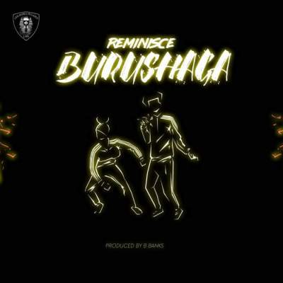 Music: Reminisce - Burushaga [Prod. by B Banks]