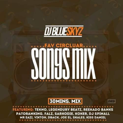 DJ BlueSkyz - Fav Circular Songs Mix (feat. Tekno & Reekado Banks)
