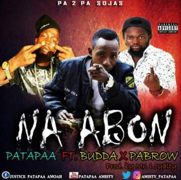 Music: Patapaa - Na Abon (feat. Budda & Pabrow) [Prod. by Mr Loyalty]