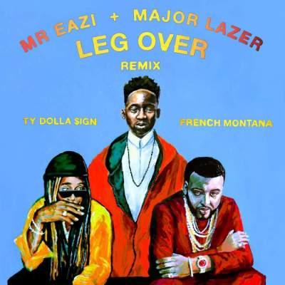 Music: Mr Eazi & Major Lazer - Leg Over (Remix) (feat. Ty Dolla Sign & French Montana) [Prod. by Major Lazer]