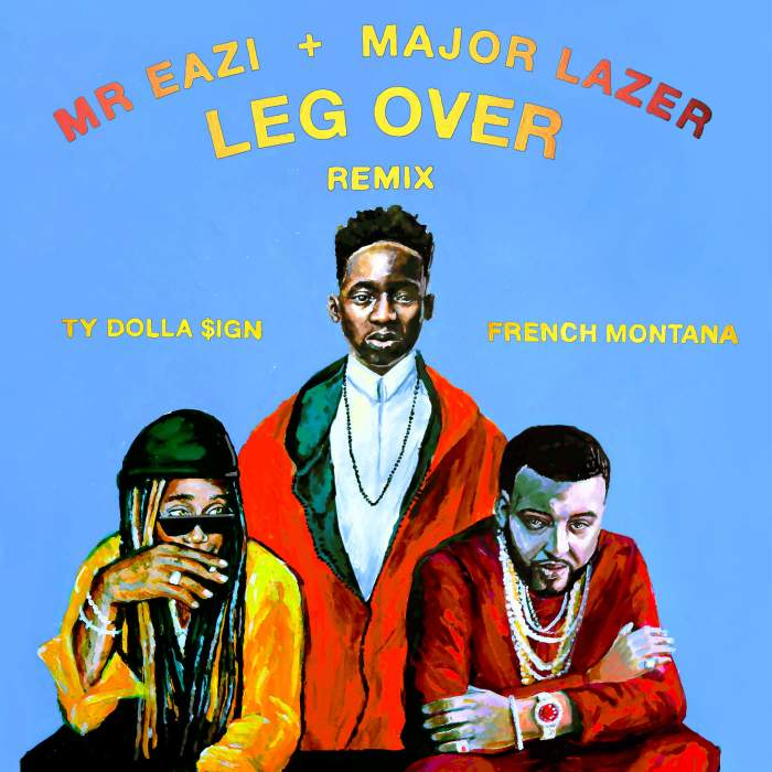 Mr Eazi & Major Lazer - Leg Over (Remix) (feat. Ty Dolla Sign & French Montana)