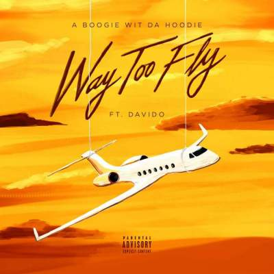 Music: A Boogie Wit Da Hoodie - Way Too Fly (feat. Davido)