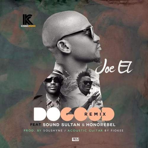 Joe El - Do Good (Remix) (feat. Sound Sultan & Honorebel)