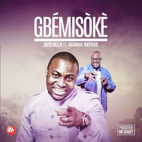 Dayo Bello - Gbemisoke (feat. Sammie Okposo)