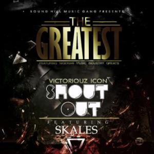 Victoriouz Icon - Shout Out (ft. Skales)