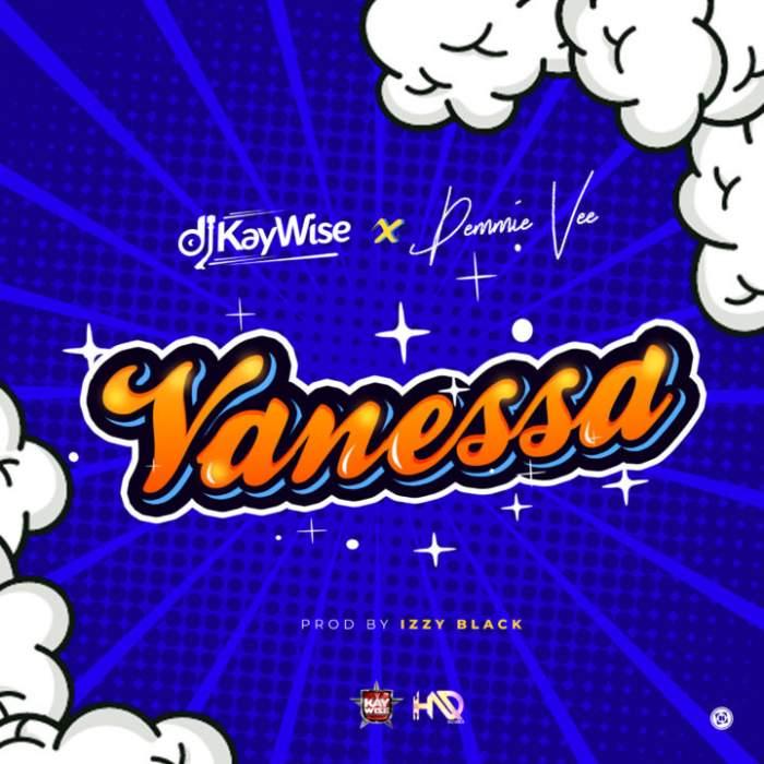 DJ Kaywise - Vanessa (feat. Demmie Vee)