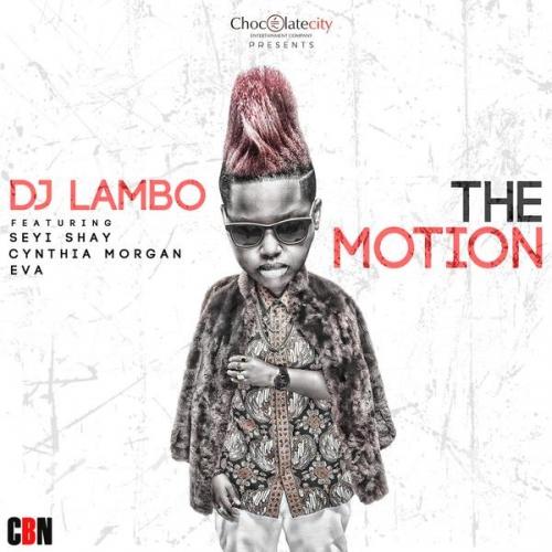 DJ Lambo - The Motion (feat. Seyi Shay, Cynthia Morgan & Eva Alordiah)