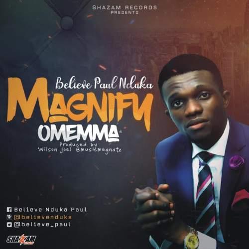 Believe Nduka Paul - Magnify Omemma