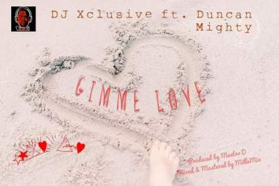 Music: DJ Xclusive - Gimme Love (feat. Duncan Mighty) [Prod. by Maestro D]