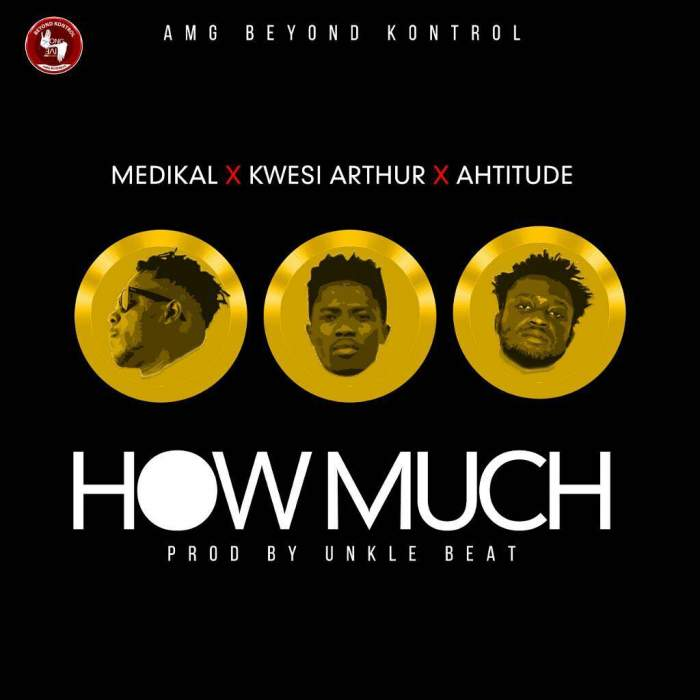 Medikal - How Much (feat. Kwesi Arthur & Ahtitude)