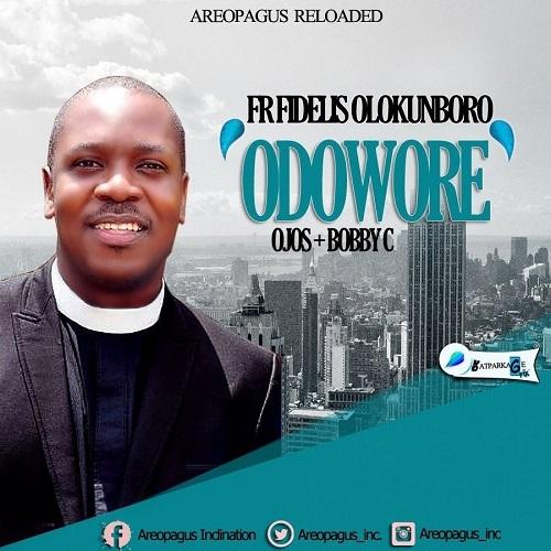 Fr. Fidelis Olokunboro - Odowore (ft. Ojos & Bobby C)