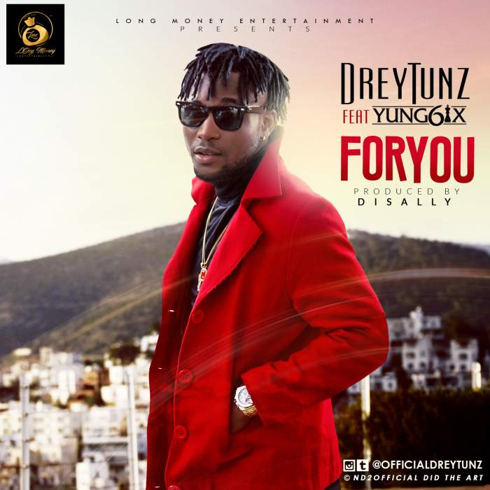 DreyTunz - For You (feat. Yung6ix)