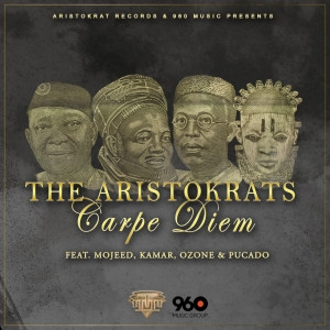 The Aristokrats - Carpe Diem (feat. Mojeed, Kamar, Ozone & Pucado)
