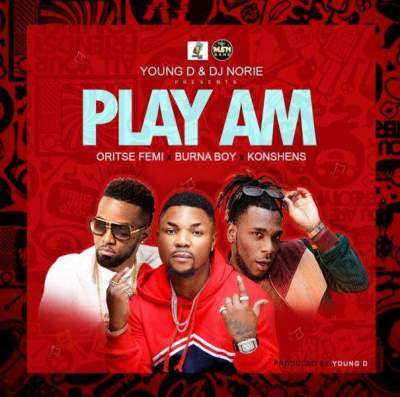 Music: Young D & DJ Norie - Play Am (feat. Burna Boy, Oritshe Femi & Konshens)