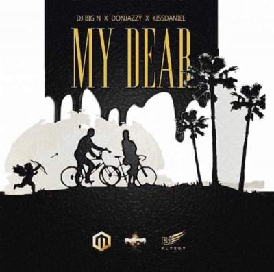 Music: DJ Big N - My Dear (feat. Don Jazzy & Kiss Daniel) [Prod. by Don Jazzy]