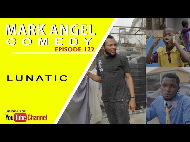 Mark Angel Comedy - Episode 122 (Lunatic)