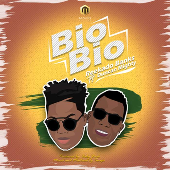 Reekado Banks - Bio Bio (feat. Duncan Mighty)