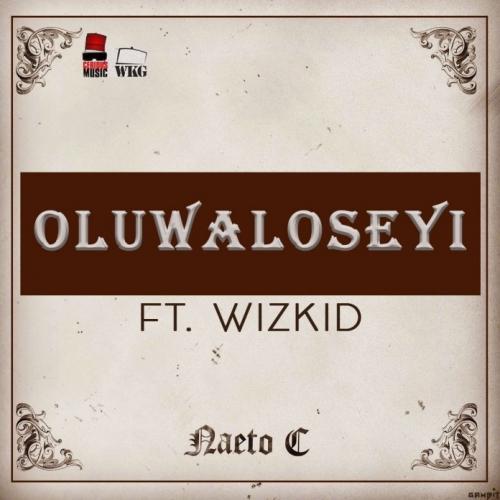 Naeto C - OluwaLoSeyi (feat. Wizkid)