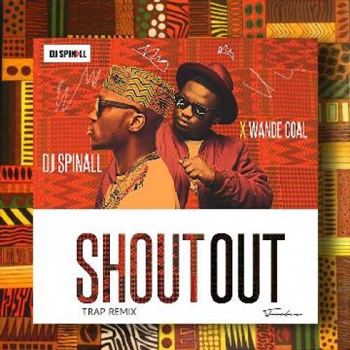 DJ Spinall - Shoutout (Trap Remix) (feat. Wande Coal)