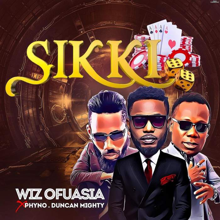 Wiz Ofuasia - Sikki (feat. Phyno & Duncan Mighty)