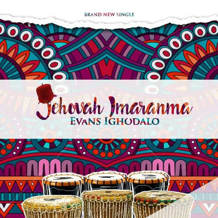 Evans Ighodalo - Jehovah Imaranma