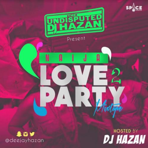 DJ Hazan - Naija Love To Party Mix