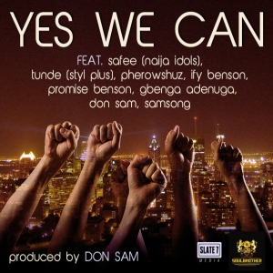 Don Sam - Yes We Can (feat. Samsong, Safee, Tunde, Pherowshuz, Ify Benson, Promise Benson & Gbenga Adenuga)