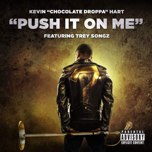 Kevin Hart - Push It On Me (feat. Trey Songz)