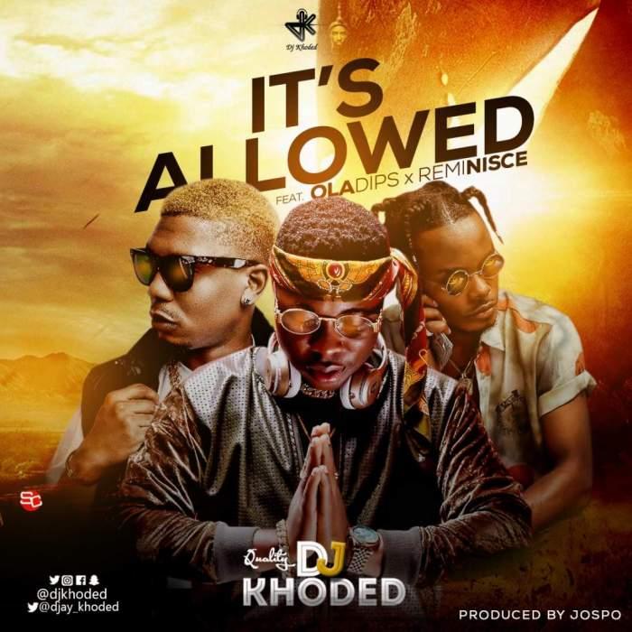 DJ Khoded - It's Allowed (feat. OlaDips & Reminisce)