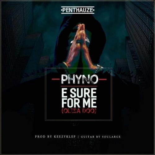 Phyno - E Sure For Me (Olisa Doo)