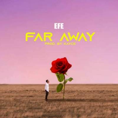 Music: Efe - Far Away [Prod. by Kayce]