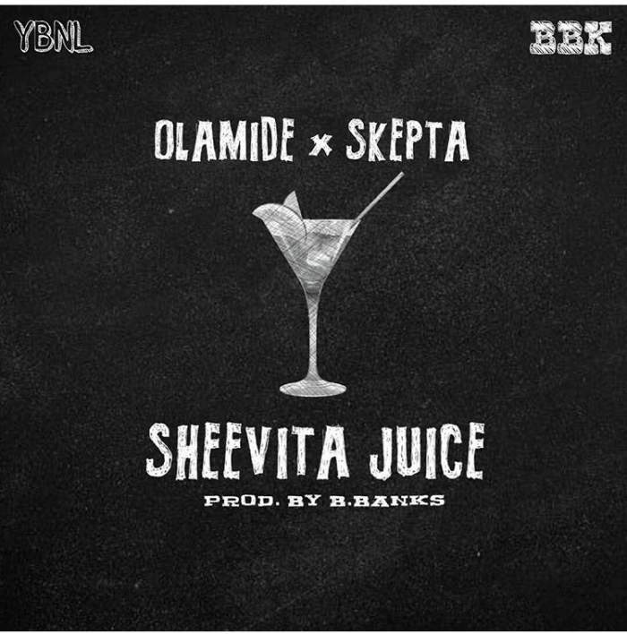 Olamide & Skepta - Sheevita Juice