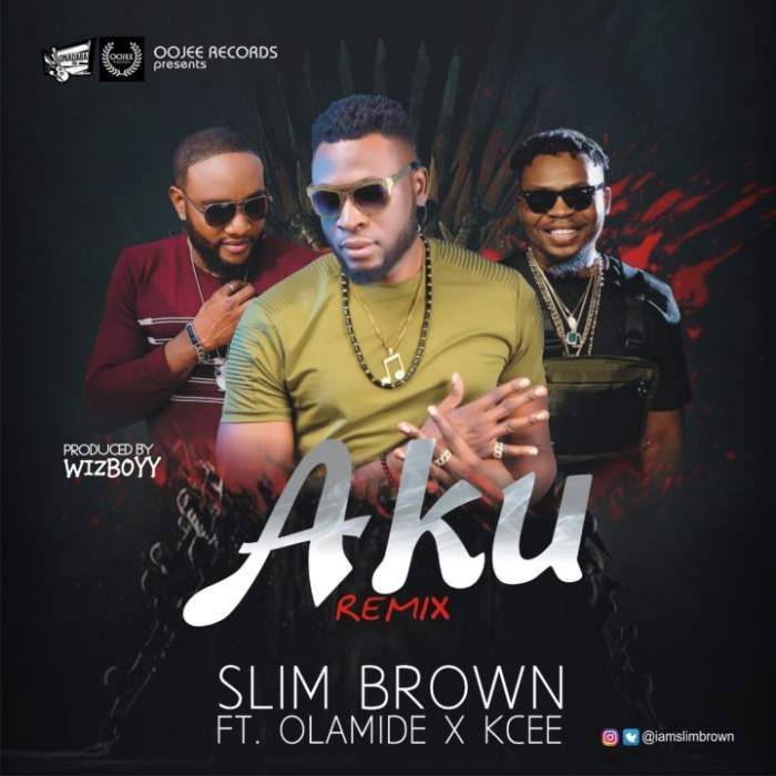 Slim Brown - Aku (Remix) (feat. Olamide & KCee)