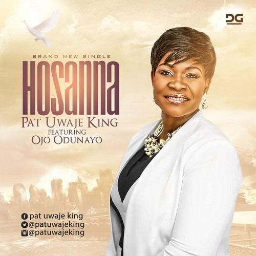 Pat Uwaje King - Hosanna (feat. Odunayo Ojo)
