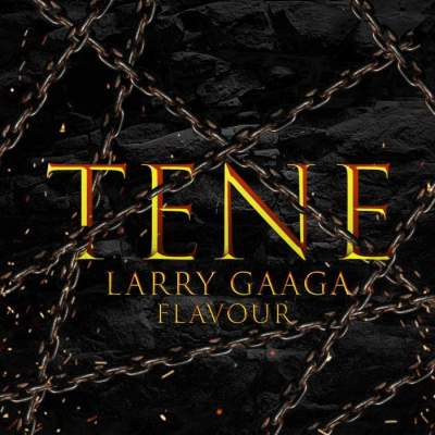 Music: Larry Gaaga & Flavour - Tene