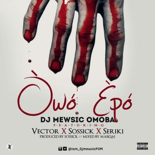 DJ Mewsic - Owo Epo (feat. Vector, Seriki & Sossick)