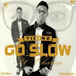 Tidinz - Go Slow (ft. Charass)