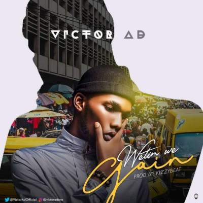 Music: Victor AD - Wetin We Gain [Prod. by KizzyBeat]