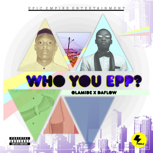 Olamide & Daflow - Who You Epp? (Remix)