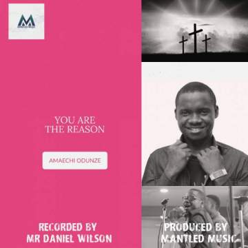 Gospel Music: Minister Amaechi - You Are The Reason [Prod. by Daniel Wilson]