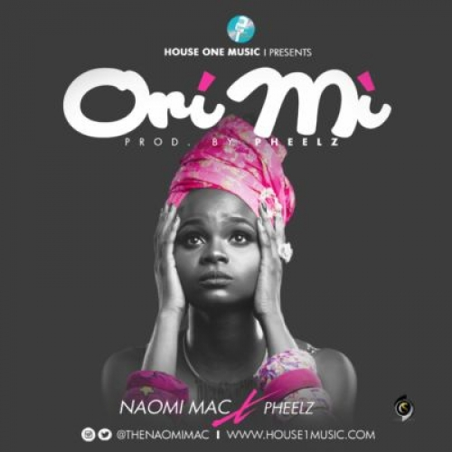 Naomi Mac - Ori Mi (ft. Pheelz)