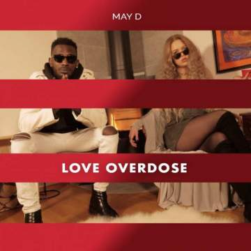 Music: May D - Love Overdose [Prod. by Legendury Beatz]