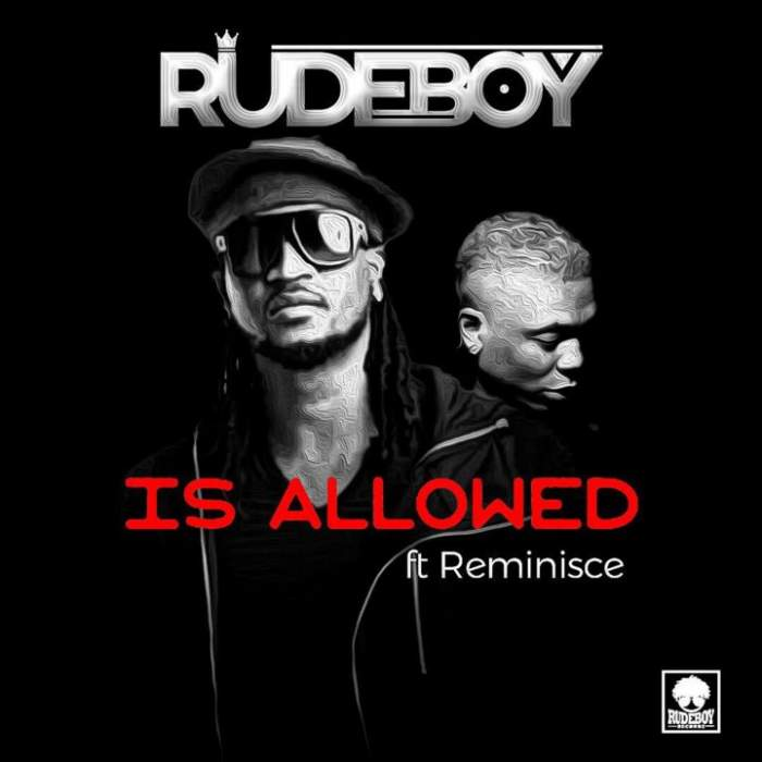 Rudeboy - Is Allowed (feat. Reminisce)