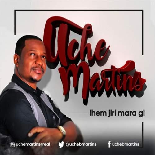 Uche Martins - Ihem Jiri Mara Gi