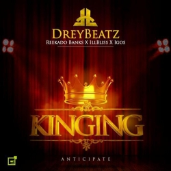 Drey Beatz - Kinging (ft. Reekado Banks, iLLBLiSS & Igos)