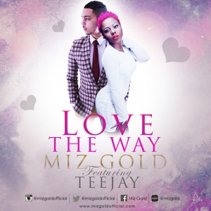 Miz Gold - Love The Way (feat. Teejay)
