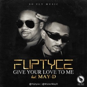 Fliptyce - Give Your Love To Me (feat. May D)
