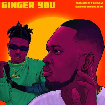 Music: Ajebutter22 - Ginger You (feat. Mayorkun)