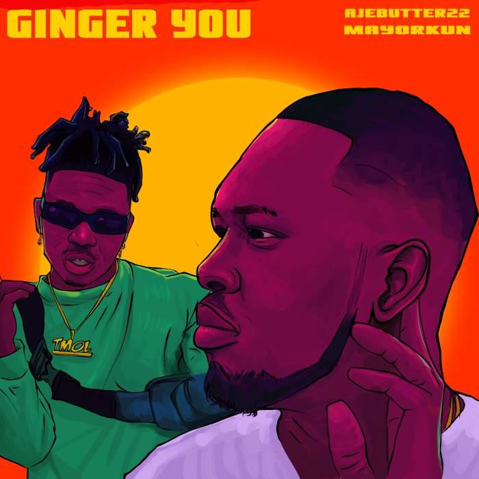 Ajebutter22 - Ginger You (feat. Mayorkun)