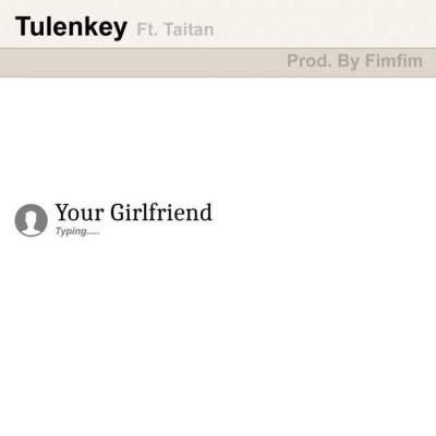 Music: Tulenkey - Your Girlfriend (feat. Taitan)